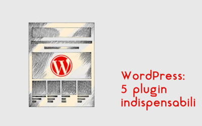 WordPress: 5 plugin indispensabili
